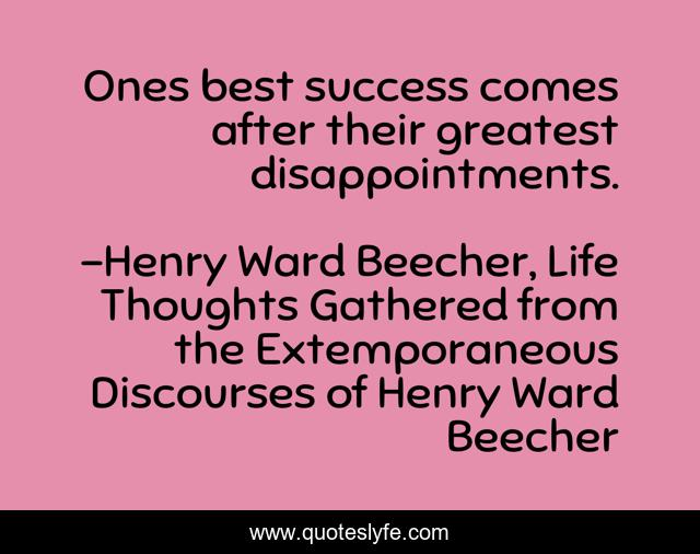 Ones best success comes after their greatest disappointments.