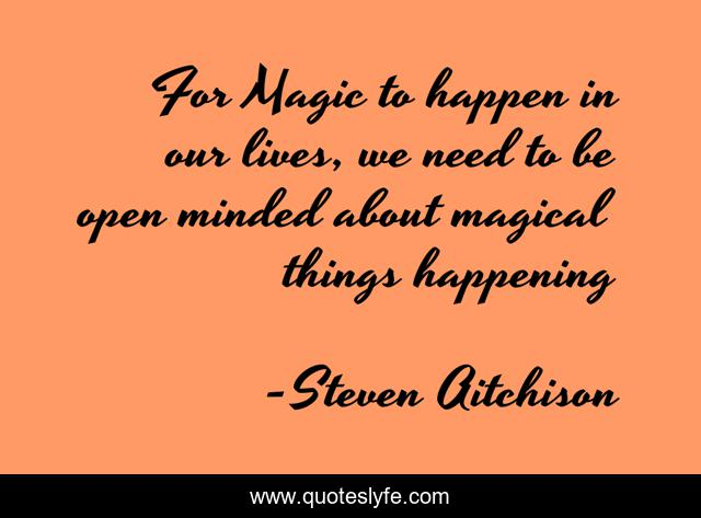 For Magic to happen in our lives, we need to be open minded about magical things happening