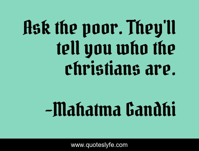 Ask the poor. They'll tell you who the christians are.