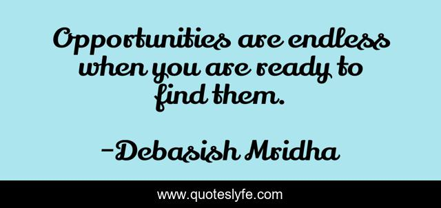 Opportunities are endless when you are ready to find them.