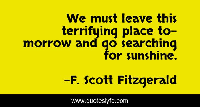 We must leave this terrifying place to-morrow and go searching for sunshine.