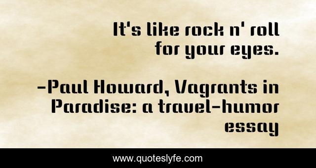 Best Paul Howard Vagrants In Paradise A Travel Humor Essay Quotes With Images To Share And Download For Free At Quoteslyfe You know you want to see me with my shirt off. quoteslyfe