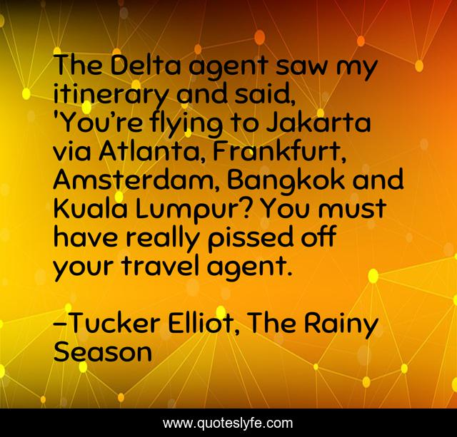 The Delta agent saw my itinerary and said, 'You're flying to Jakarta via Atlanta, Frankfurt, Amsterdam, Bangkok and Kuala Lumpur? You must have really pissed off your travel agent.