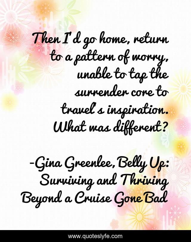Then I'd go home, return to a pattern of worry, unable to tap the surrender core to travel's inspiration. What was different?