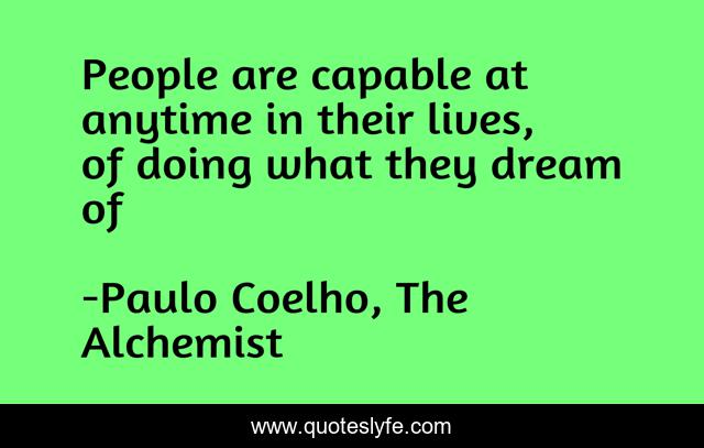 People are capable at anytime in their lives, of doing what they dream of
