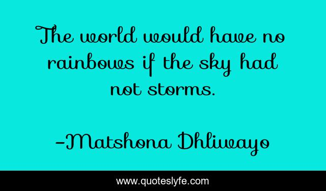 The world would have no rainbows if the sky had not storms.