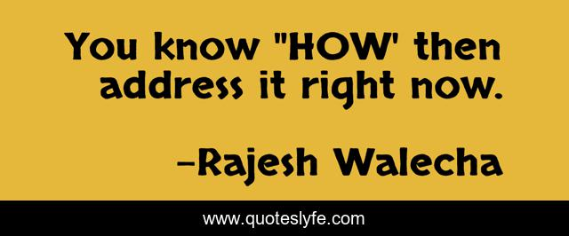 You Know How Then Address It Right Now Quote By Rajesh Walecha Quoteslyfe You can submit the form any time in the 48 hours before you arrive in the uk. quoteslyfe