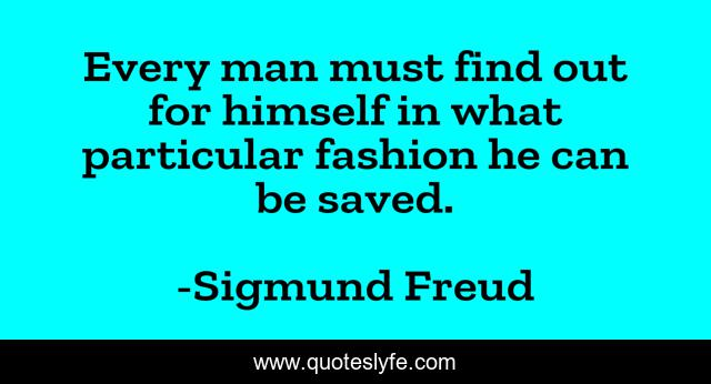 Every man must find out for himself in what particular fashion he can be saved.