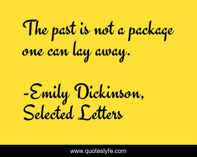 The past is not a package one can lay away.