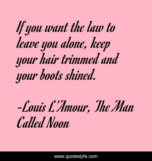 If you want the law to leave you alone, keep your hair trimmed and your boots shined.