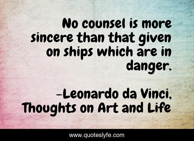 No counsel is more sincere than that given on ships which are in danger.