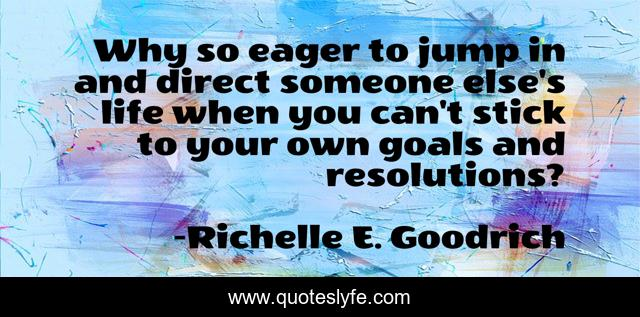Why so eager to jump in and direct someone else's life when you can't stick to your own goals and resolutions?