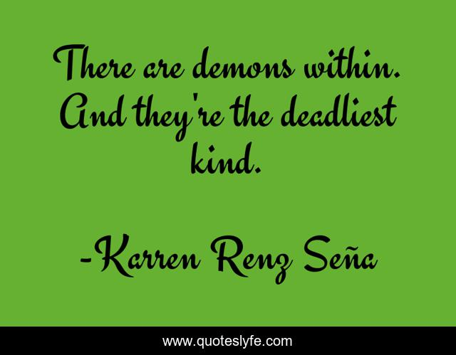 There are demons within. And they're the deadliest kind.