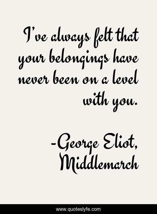 I've always felt that your belongings have never been on a level with you.
