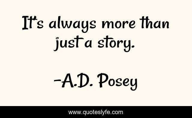 It's always more than just a story.