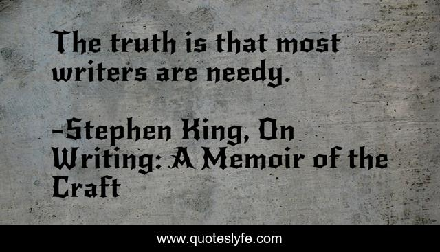 The truth is that most writers are needy.