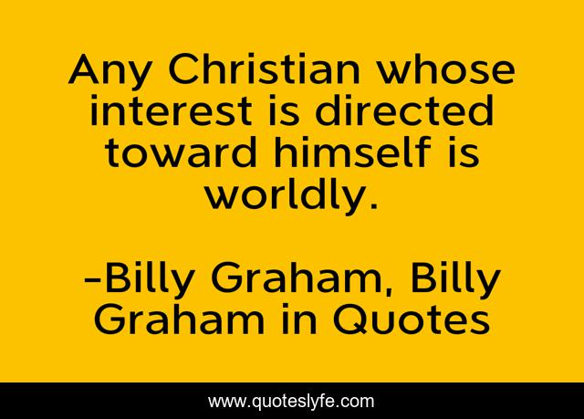 Any Christian whose interest is directed toward himself is worldly.