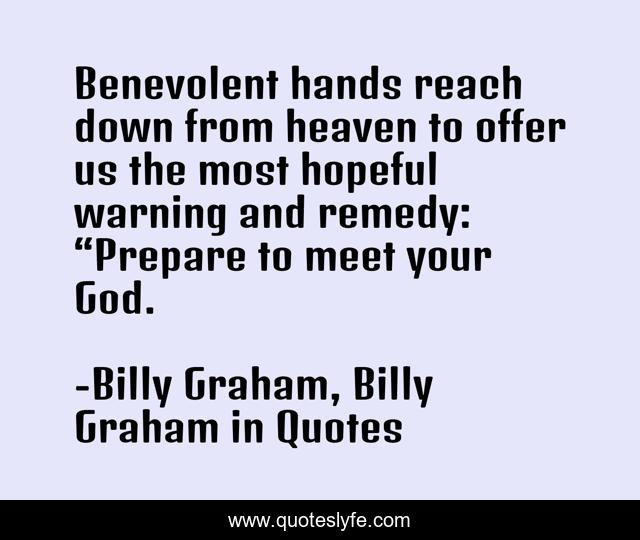 """Benevolent hands reach down from heaven to offer us the most hopeful warning and remedy: """"Prepare to meet your God."""