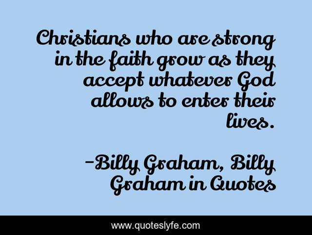 Christians who are strong in the faith grow as they accept whatever God allows to enter their lives.