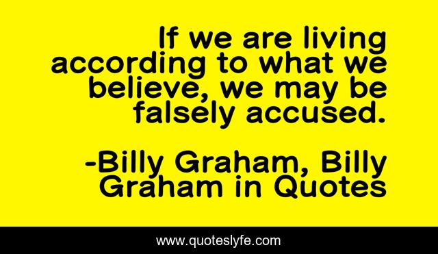 If we are living according to what we believe, we may be falsely accused.