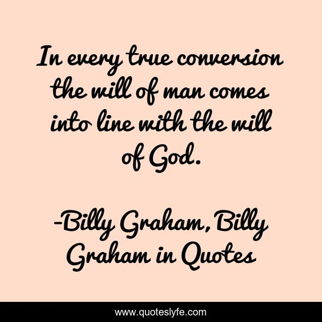 In every true conversion the will of man comes into line with the will of God.