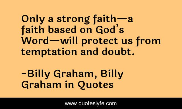 Only a strong faith—a faith based on God's Word—will protect us from temptation and doubt.
