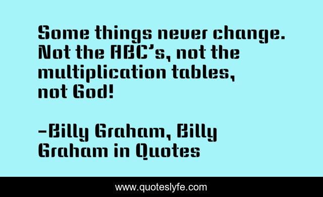Some things never change. Not the ABC's, not the multiplication tables, not God!