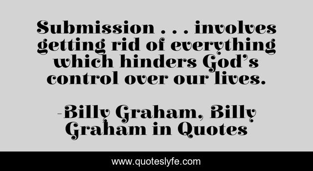 Submission . . . involves getting rid of everything which hinders God's control over our lives.