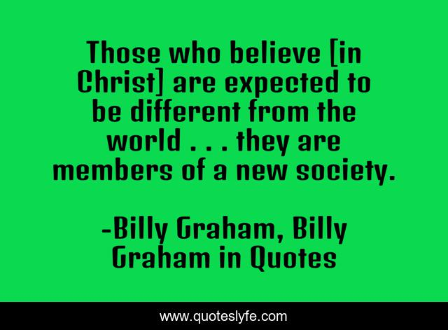 Those who believe [in Christ] are expected to be different from the world . . . they are members of a new society.