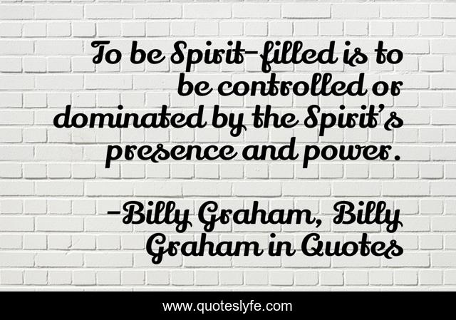 To be Spirit-filled is to be controlled or dominated by the Spirit's presence and power.