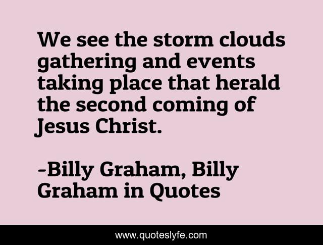 We see the storm clouds gathering and events taking place that herald the second coming of Jesus Christ.