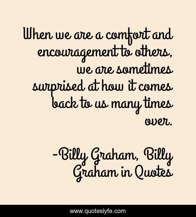 When we are a comfort and encouragement to others, we are sometimes surprised at how it comes back to us many times over.