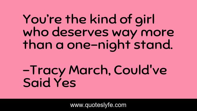You're the kind of girl who deserves way more than a one-night stand.