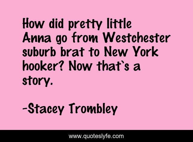 How did pretty little Anna go from Westchester suburb brat to New York hooker? Now that's a story.