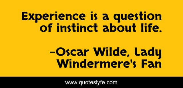Experience is a question of instinct about life.