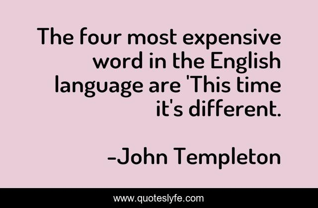 The four most expensive word in the English language are 'This time it's different.