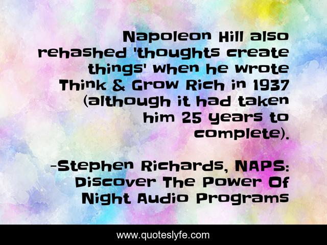 Napoleon Hill also rehashed 'thoughts create things' when he wrote Think & Grow Rich in 1937 (although it had taken him 25 years to complete).