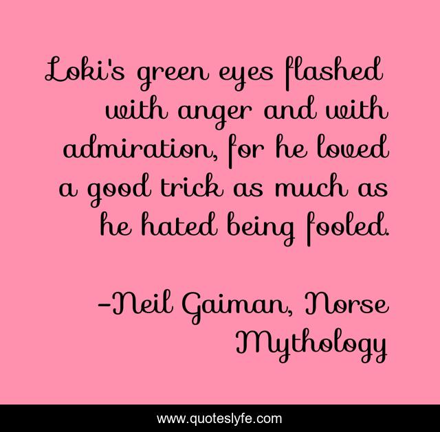 Loki's green eyes flashed with anger and with admiration, for he loved a good trick as much as he hated being fooled.