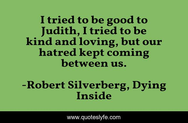 Best Robert Silverberg Dying Inside Quotes With Images To Share And Download For Free At Quoteslyfe