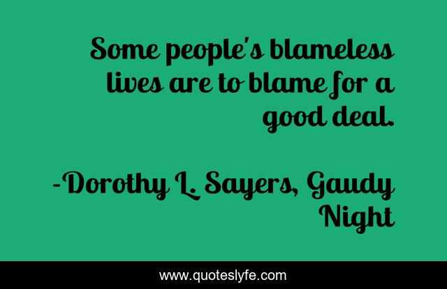Some people's blameless lives are to blame for a good deal.