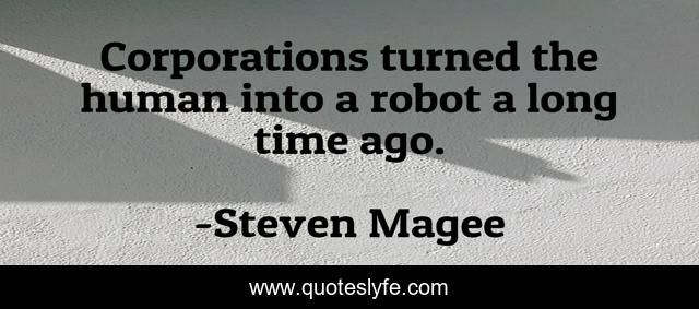 Corporations turned the human into a robot a long time ago.