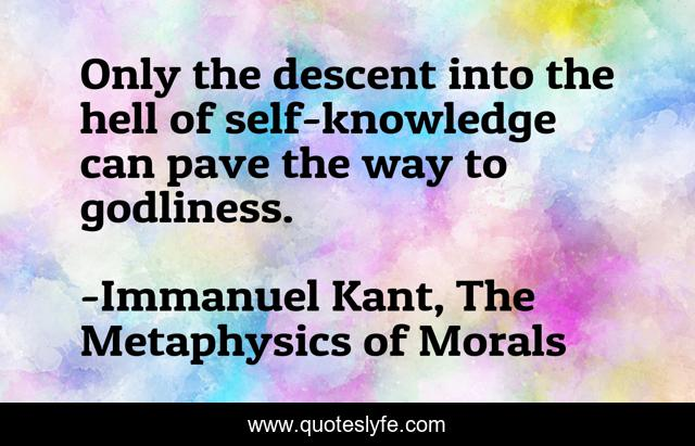 Only the descent into the hell of self-knowledge can pave the way to godliness.