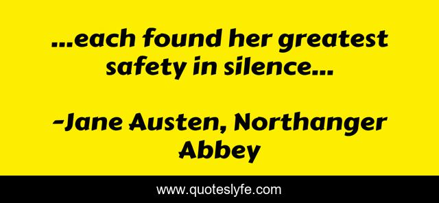 …each found her greatest safety in silence…