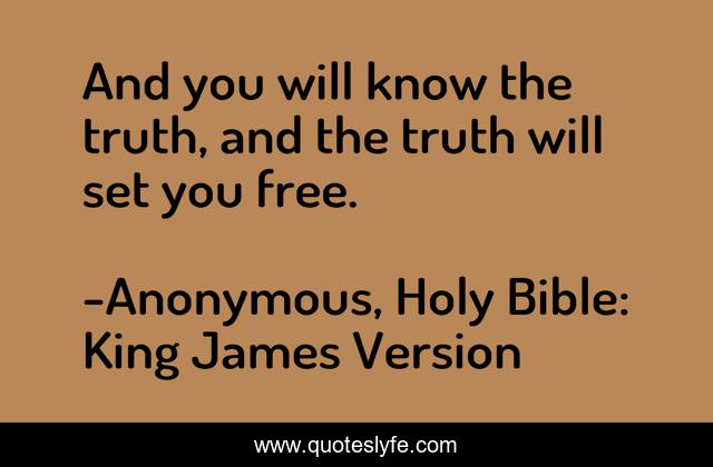 And you will know the truth, and the truth will set you free.