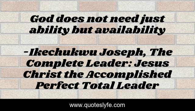 God does not need just ability but availability