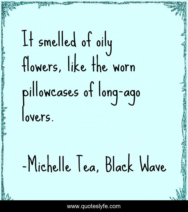 It smelled of oily flowers, like the worn pillowcases of long-ago lovers.