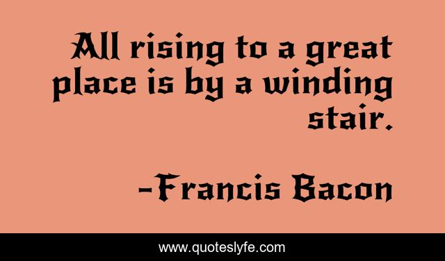 All rising to a great place is by a winding stair.