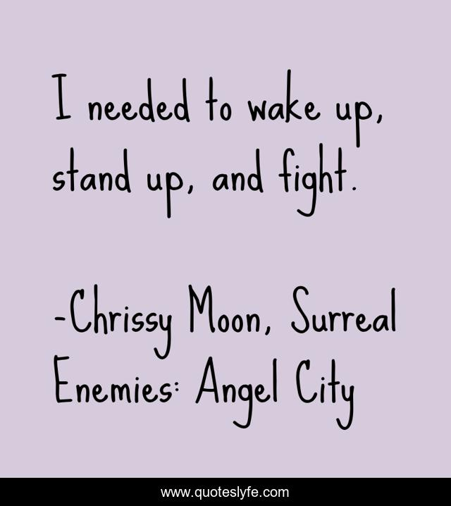 I needed to wake up, stand up, and fight.