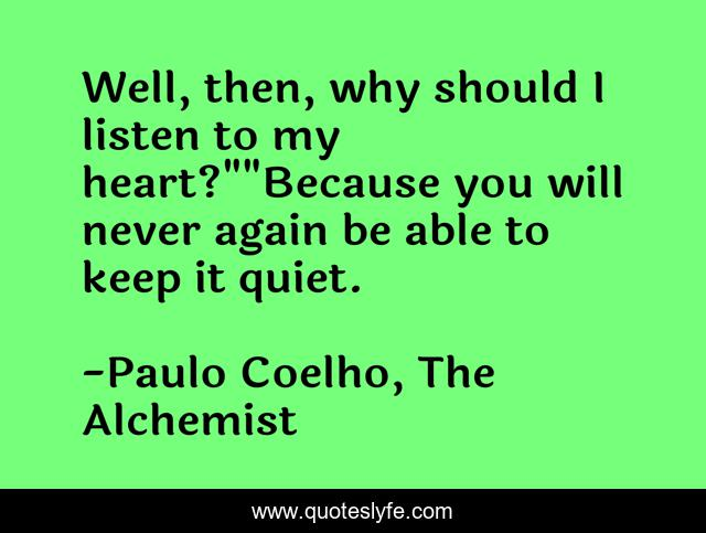 Well, then, why should I listen to my heart?