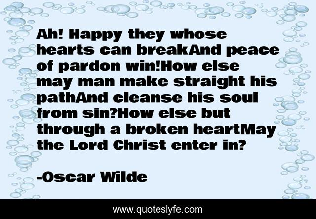 Ah! Happy they whose hearts can breakAnd peace of pardon win!How else may man make straight his pathAnd cleanse his soul from sin?How else but through a broken heartMay the Lord Christ enter in?